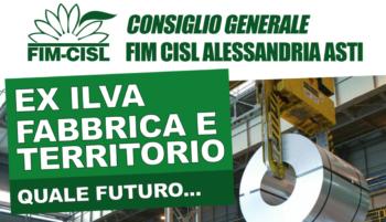 Consiglio generale Fim Cisl Alessandria Asti – ex ILVA, fabbrica e territorio, quale futuro…